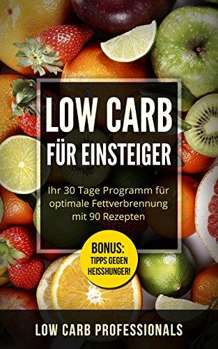 low-carb-fr-einsteiger-ihr-30-tage-programm-fr-optimale-fettverbrennung-mit-90-rezepten-low-carb-schnell-abnehmen-abnehmen-ohne-sport-low-carb-kochbuch-ditplan-german-edition