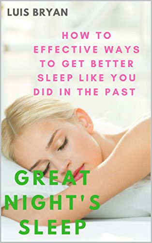 great-nights-sleep-how-to-effective-ways-to-get-better-sleep-like-you-did-in-the-past