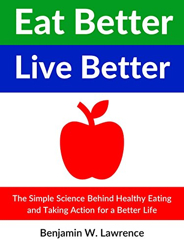 eat-better-live-better-the-simple-science-behind-healthy-eating-and-taking-action-for-a-better-life