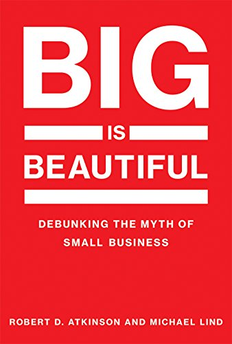 big-is-beautiful-debunking-the-myth-of-small-business-mit-press