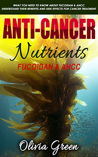 anti-cancer-nutrients-fucoidan-ahcc-what-you-need-to-know-about-fucoidan-ahcc-understand-their-benefits-and-side-effects-for-cancer-treatment