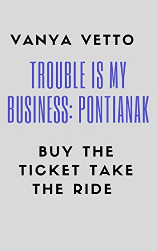 trouble-is-my-business-pontianak