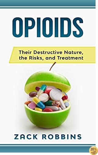Opioids: Their Destructive Nature, The Risks, and Treatment
