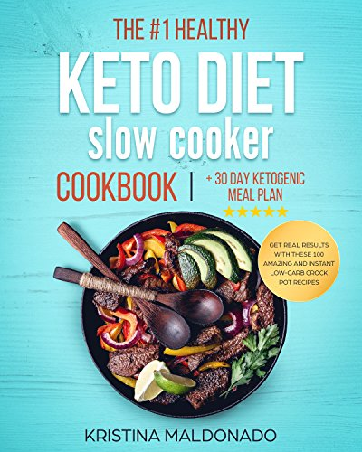 the-1-healthy-keto-diet-slow-cooker-cookbook-30-day-ketogenic-meal-plan-get-real-results-with-these-100-amazing-and-instant-low-carb-crock-pot-recipes-with-pictures-ketogenic-diet-recipes