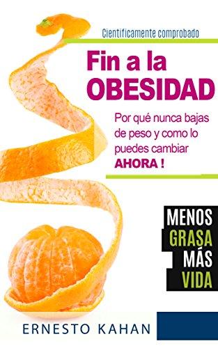 fin-a-la-obesidad-por-qu-nunca-bajas-de-peso-y-como-lo-puedes-cambiar-ahora-mtodo-comprobado-cientficamente-para-bajar-de-peso-cmo-adelgazar-alimentacin-y-nutricin-sana-spanish-edition