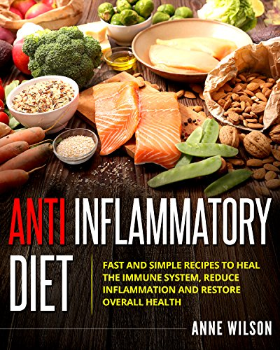 anti-inflammatory-diet-fast-and-simple-recipes-to-heal-the-immune-system-reduce-inflammation-and-restore-overall-health