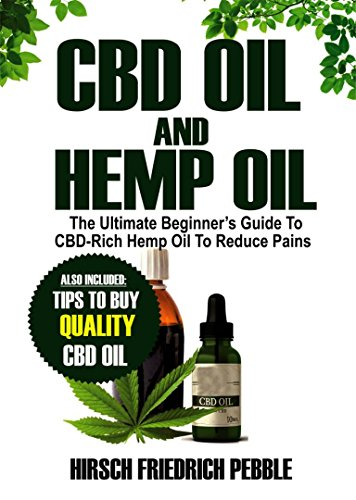 cbd-oil-and-hemp-oil-the-ultimate-beginners-guide-to-cbd-rich-hemp-oil-to-reduce-pains-includes-tips-and-tricks-to-buy-high-quality-cbd-oil-to-get-you-back-in-the-groove