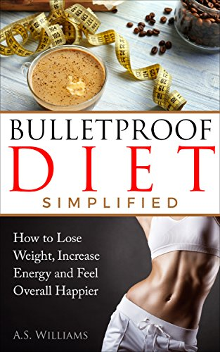 bulletproof-diet-simplified-how-to-lose-weight-increase-energy-and-feel-overall-happier-end-food-cravings-lose-up-to-a-pound-a-day-increase-energy-and-focus-lose-fat-in-just-2-weeks