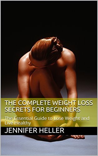 the-complete-weight-loss-secrets-for-beginners-the-essential-guide-to-lose-weight-and-live-healthy