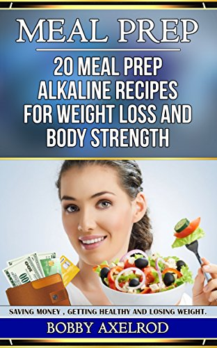 meal-prep-20-meal-prep-alkaline-foods-recipes-for-weight-loss-and-body-strength-meal-prep-alkaline-diet-cookbook-grab-and-go-for-beginners-recipes