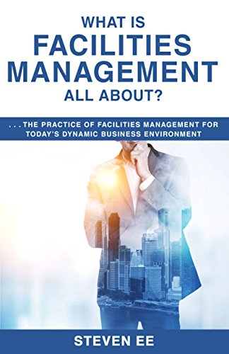 what-is-facilities-management-all-about-the-practice-of-facilities-management-for-todays-dynamic-business-environment