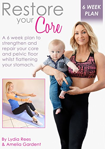 restore-your-core-by-lydia-rees-and-amelia-gardent-a-six-week-plan-to-strengthen-and-repair-your-core-and-pelvic-floor-whilst-flattening-your-stomach