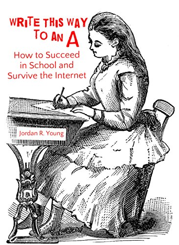 write-this-way-to-an-a-how-to-succeed-in-school-and-survive-the-internet-campus-series-book-2