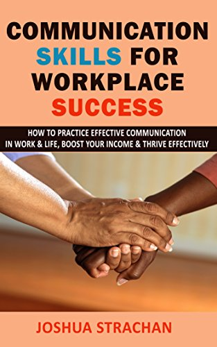 communication-skills-for-workplace-success-how-to-practice-effective-communication-in-work-life-boost-your-income-thrive-effectively
