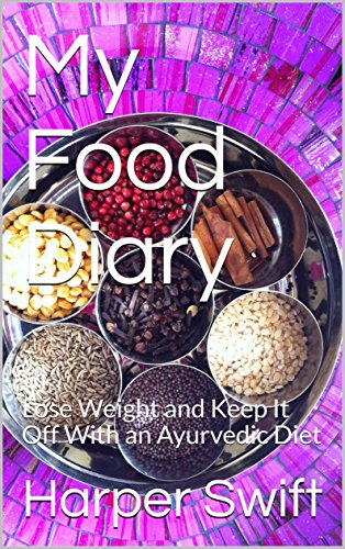 my-food-diary-lose-weight-and-keep-it-off-with-an-ayurvedic-diet