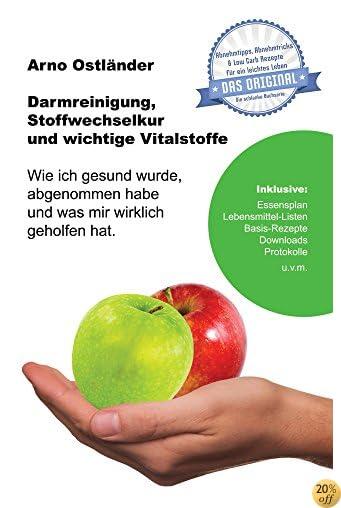 Darmreinigung, Stoffwechselkur und wichtige Vitalstoffe: Wie ich gesund wurde, abgenommen habe und was mir wirklich geholfen hat.  (Abnehmtipps, Abnehmtricks ... für ein leichtes Leben 2) (German Edition)