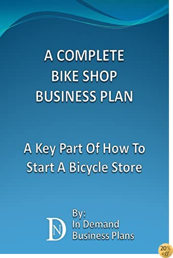 A Complete Bike Shop Business Plan: A Key Part Of How To Start A Bicycle Store