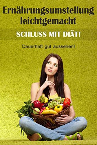 schluss-mit-dit-ernhrungsumstellung-leichtgemacht-dauerhaft-gut-aussehen-anti-ditbuch-kochbuch-abnehmen-ohne-dit-gesunde-ernhrung-gesund-ohne-abnehmen-leicht-gemacht-german-edition