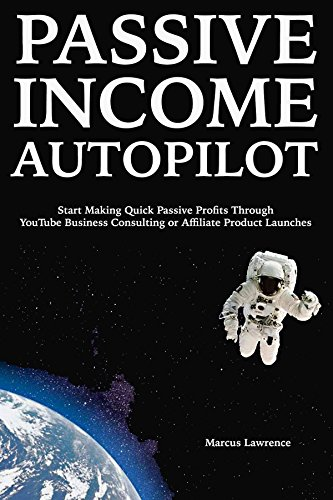 passive-income-autopilot-start-making-quick-passive-profits-through-youtube-business-consulting-or-affiliate-product-launches