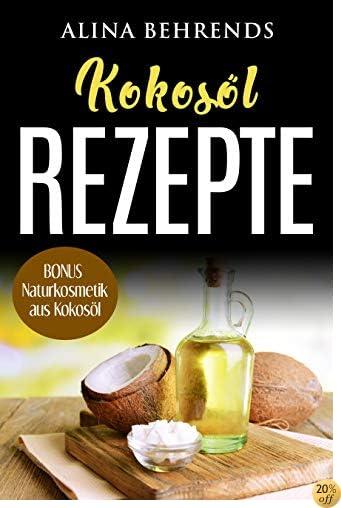 Abnehmen mit Kokosöl, inkl. 30 Abnehmrezepte, Diät, Stoffwechsel beschleunigen, Low Carb, BONUS Naturkosmetik selber machen (German Edition)