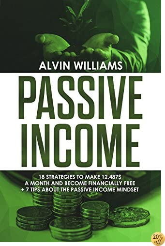 Passive Income: 18 Strategies to Make 12,487$ a Month and Become Financially Free (Investing, Stock Investing, Passive Income, Stock Market, Trading)