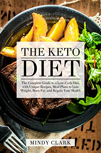 the-keto-diet-the-complete-guide-to-a-low-carb-diet-with-unique-recipes-meal-plans-to-lose-weight-burn-fat-and-regain-your-health
