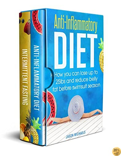 Anti-Inflammatory Diet: 2 Manuscripts - How You Can Lose Up to 25lbs and Reduce Belly Fat Before Swimsuit Season