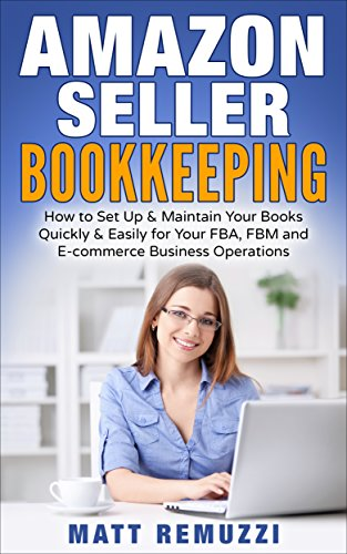 amazon-seller-bookkeeping-how-to-set-up-maintain-your-books-quickly-easily-for-your-fba-fbm-and-e-commerce-business-operations