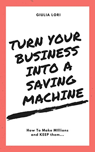 turn-your-business-into-a-saving-machine-how-to-make-millions-and-keep-them