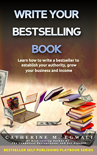 write-your-bestselling-book-learn-how-to-write-a-bestseller-to-establish-authority-grow-your-business-and-income-bestseller-self-publishing-playbook-book-3