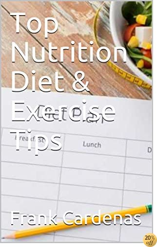 Top Nutrition Diet & Exercise Tips