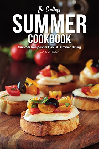 the-endless-summer-cookbook-summer-recipes-for-casual-summer-dining
