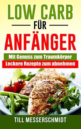 low-carb-fr-anfnger-mit-genuss-zum-traumkrper-leckere-rezepte-zum-abnehmen-german-edition