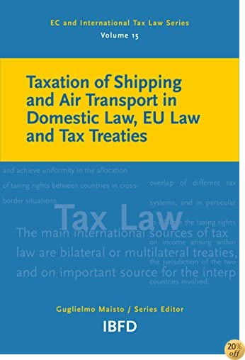Taxation of Shipping and Air Transport in Domestic Law, EU Law and Tax Treaties (EC and International Tax Law Series Book 15)