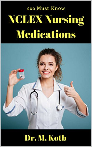 200-must-know-nclex-nursing-medications-30-nursing-meds-mnemonics-how-t-dominate-nclex-pharmacology-by-amazing-memory-hacks-to-pass-nclex-th-ft-try-save-100-f-hours-in-nursing-review