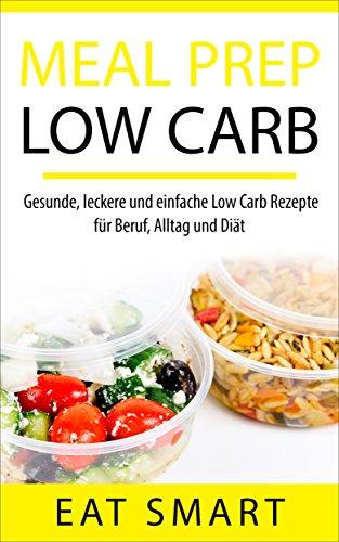 meal-prep-low-carb-gesunde-leckere-und-einfache-low-carb-rezepte-fr-beruf-alltag-und-dit-mit-21-tage-low-carb-ernhrungsplan-german-edition