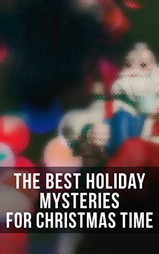 the-best-holiday-mysteries-for-christmas-time-what-the-shepherd-saw-a-policemans-business-the-mystery-of-room-five-the-adventure-of-the-blue-carbuncle-of-cernogratz-a-terrible-christmas-eve