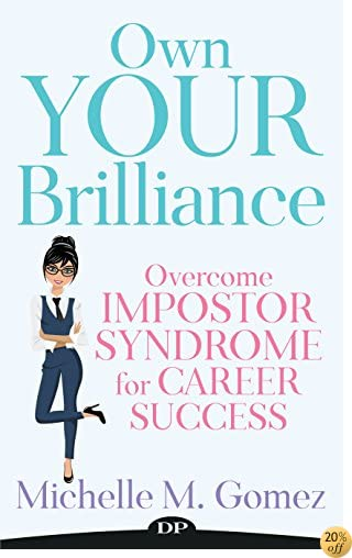 Battered to Brilliant : Daring to Overcome the Imposter Syndrome and Pursue the Career of You've Always Wanted