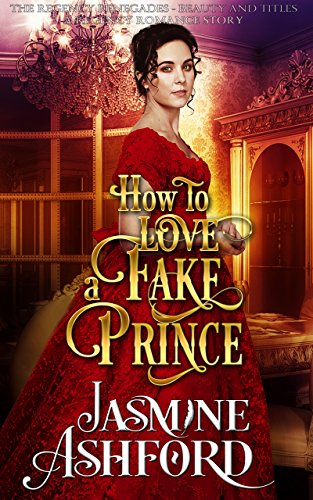 how-to-love-a-fake-prince-the-regency-renegades-beauty-and-titles-a-regency-romance-story
