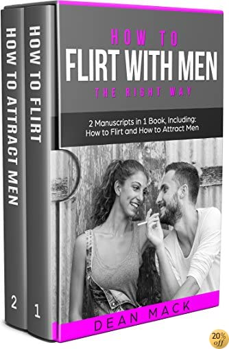 How to Flirt with Men: The Right Way - Bundle - The Only 2 Books You Need to Master Flirting with Men, Attracting Men and Seducing a Man Today (Social Skills Best Seller Book 13)