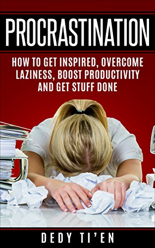 procrastination-how-to-get-inspired-overcome-laziness-boost-productivity-and-get-things-done