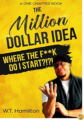 The Million Dollar Idea: Where the F**k Do I Start!?!?! (A One Chapter Book)