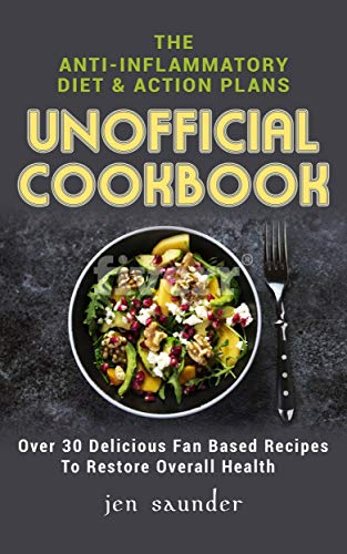the-anti-inflammatory-diet-action-plans-unofficial-cookbook-over-30-delicious-fan-based-recipes-to-restore-overall-health-beginners-simple-recipes-reduce-inflammation-heal-the-immune-system