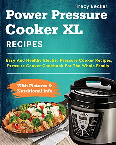 power-pressure-cooker-xl-recipes-easy-and-healthy-electric-pressure-cooker-recipes-pressure-cooker-cookbook-for-the-whole-family