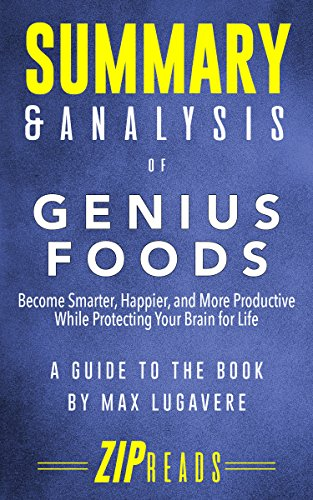 summary-analysis-of-genius-foods-become-smarter-happier-and-more-productive-while-protecting-your-brain-for-life-a-guide-to-the-book-by-max-lugavere