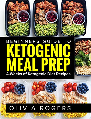 ketogenic-meal-prep-beginners-guide-to-meal-prep-4-weeks-of-ketogenic-diet-recipes-28-full-days-of-keto-meals