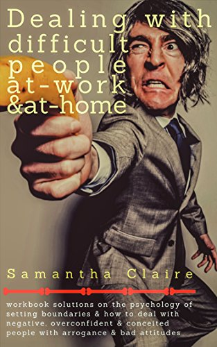 dealing-with-difficult-people-at-work-at-home-workbook-solutions-on-the-psychology-of-setting-boundaries-how-to-deal-with-negative-overconfident-conceited-people-with-arrogance-bad-attitude
