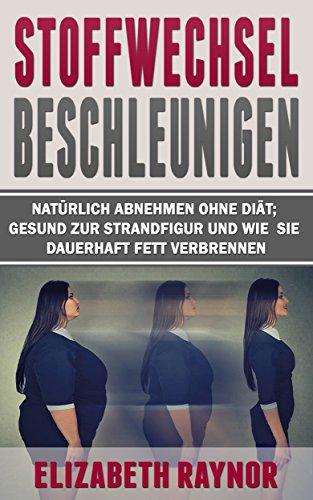 stoffwechsel-beschleunigen-natrlich-abnehmen-ohne-dit-gesund-zur-strandfigur-und-wie-sie-dauerhaft-fett-verbrennen-german-edition