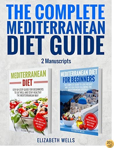Mediterranean Diet: The Complete Mediterranean Diet Guide - 2 Manuscripts: Mediterranean Diet, Mediterranean Diet For Beginners