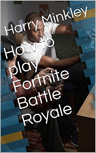 how-to-play-fortnite-battle-royale